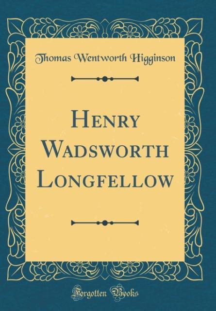 Henry Wadsworth Longfellow (Classic Reprint) als Buch von Thomas Wentworth Higginson