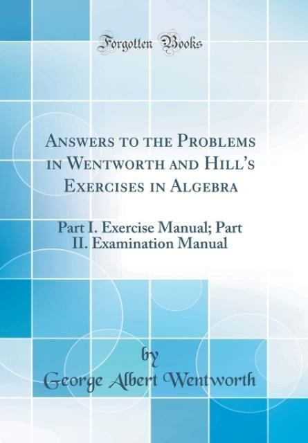 Answers to the Problems in Wentworth and Hill's Exercises in Algebra als Buch von George Albert Wentworth