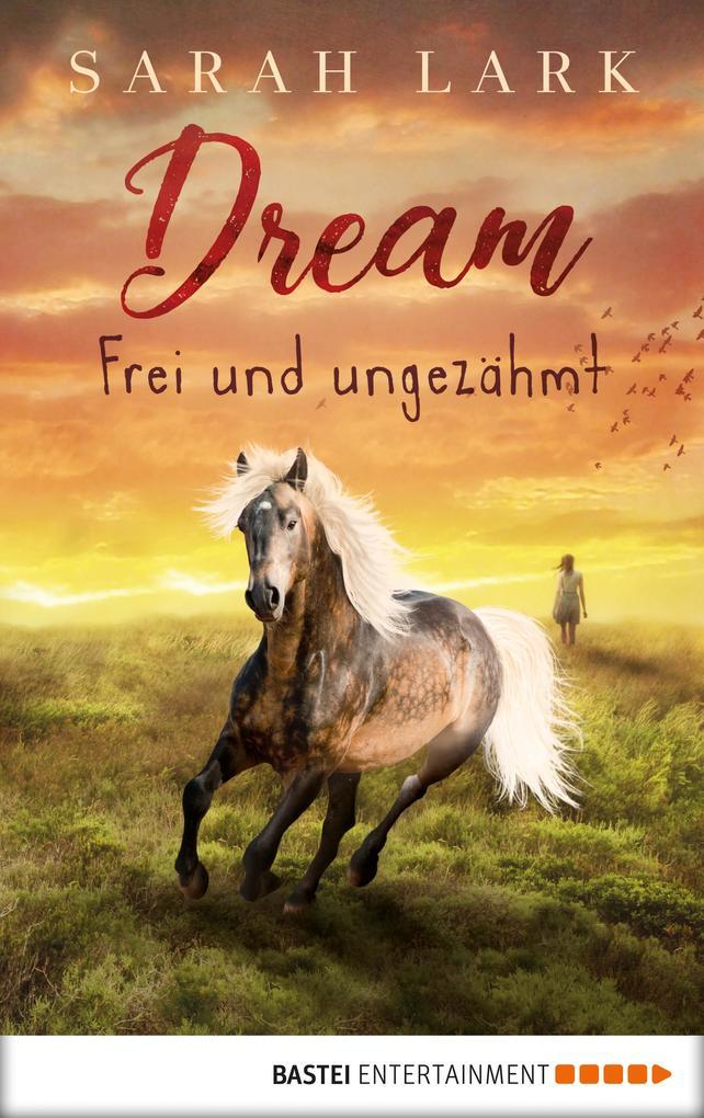 Dream - Frei und ungezähmt als eBook