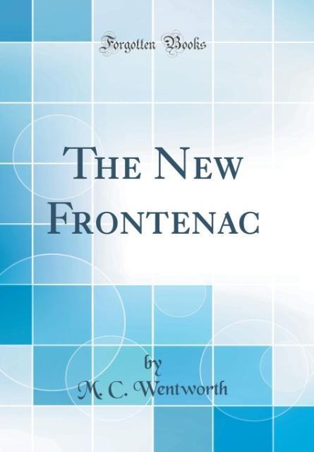 The New Frontenac (Classic Reprint) als Buch von M. C. Wentworth