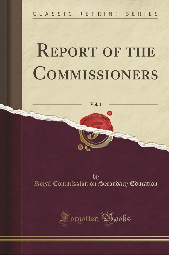 Report of the Commissioners, Vol. 1 (Classic Reprint)