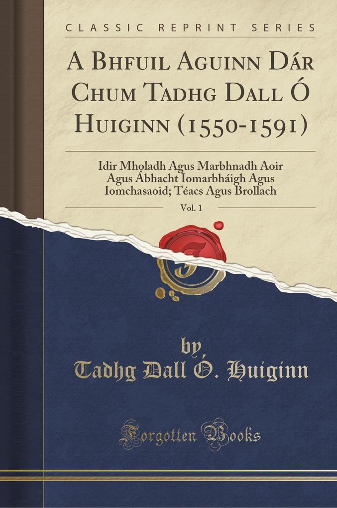 A Bhfuil Aguinn Dár Chum Tadhg Dall Ó Huiginn (1550-1591), Vol. 1