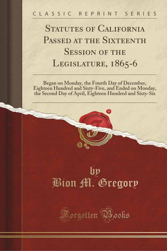 Statutes of California Passed at the Sixteenth Session of the Legislature, 1865-6