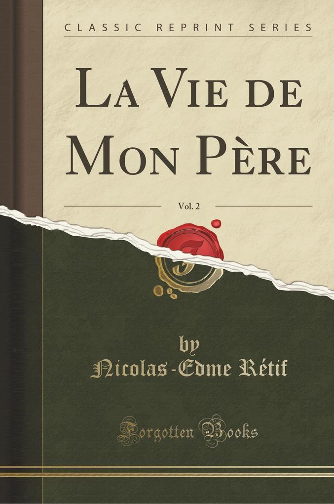 La Vie de Mon Père, Vol. 2 (Classic Reprint)