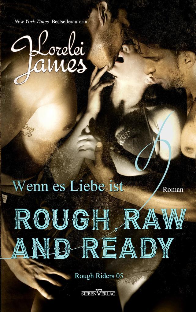 Rough, Raw and Ready - Wenn es Liebe ist als eBook