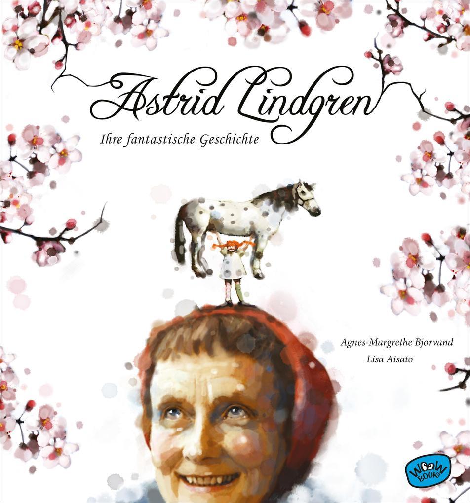 Astrid Lindgren. Ihre fantastische Geschichte als Buch von Agnes-Margrethe Bjorvand