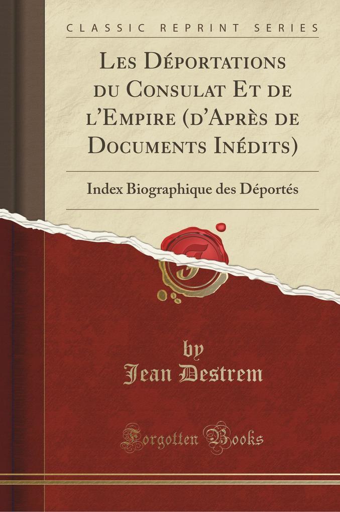 Les Déportations du Consulat Et de l'Empire (d'Après de Documents Inédits)