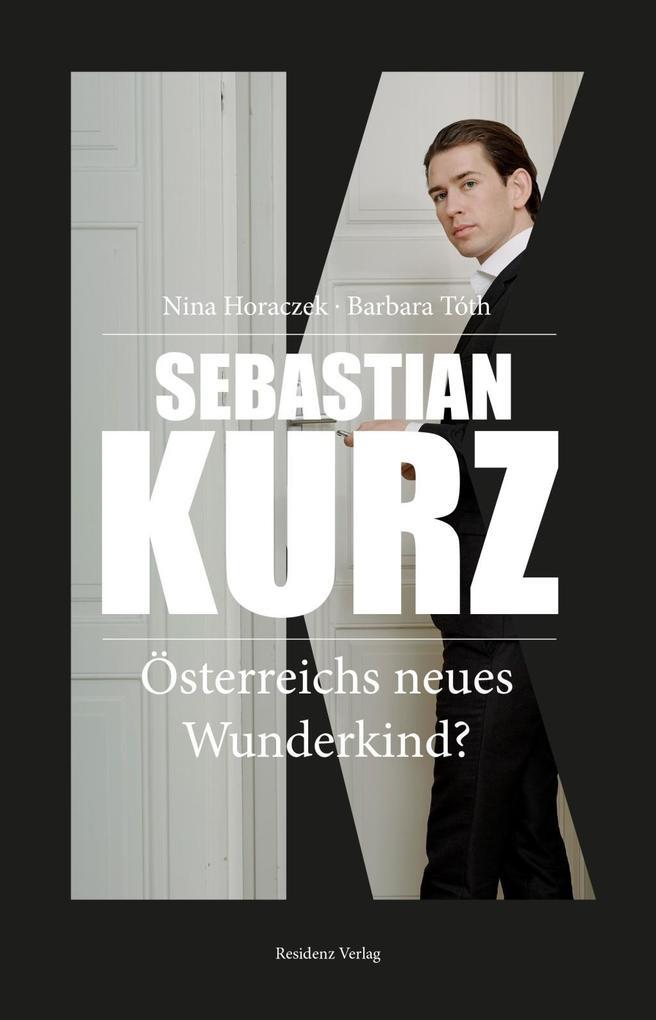 Sebastian Kurz als Buch von Nina Horaczek, Barbara Tóth, Horaczek Nina