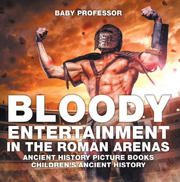 Bloody Entertainment in the Roman Arenas - Ancient History Pictur bei eBook.de - Bücher
