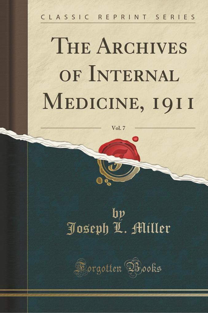 The Archives of Internal Medicine, 1911, Vol. 7 (Classic Reprint)