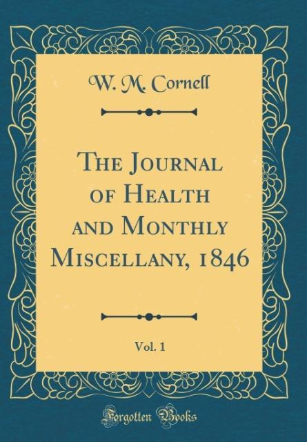 The Journal of Health and Monthly Miscellany, 1846, Vol. 1 (Classic Reprint)