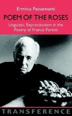 Poem of the Roses: Linguistic Expressionism in the Poetry of Franco Fortini als Taschenbuch