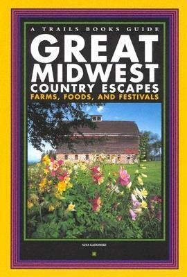 Great Midwest Country Escapes: Farms, Foods, and Festivals als Taschenbuch