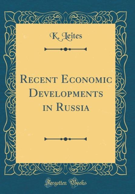 Recent Economic Developments in Russia (Classic Reprint)