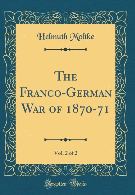 The Franco-German War of 1870-71, Vol. 2 of 2 (Classic Reprint)