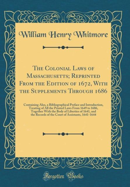 The Colonial Laws of Massachusetts; Reprinted From the Edition of 1672, With the Supplements Through 1686
