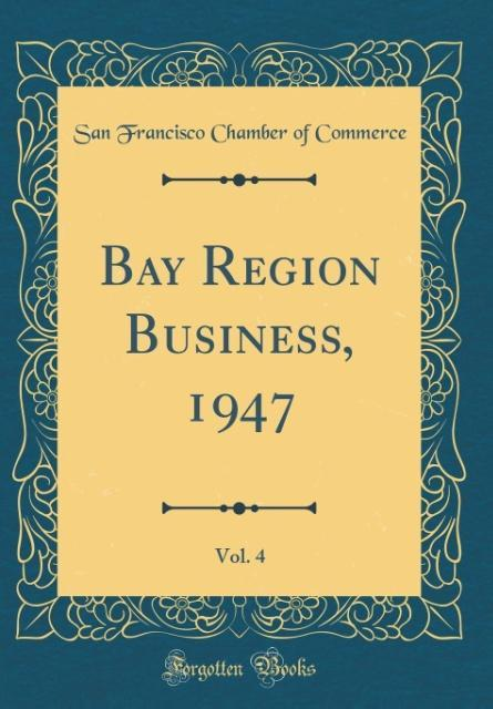 Bay Region Business, 1947, Vol. 4 (Classic Reprint)