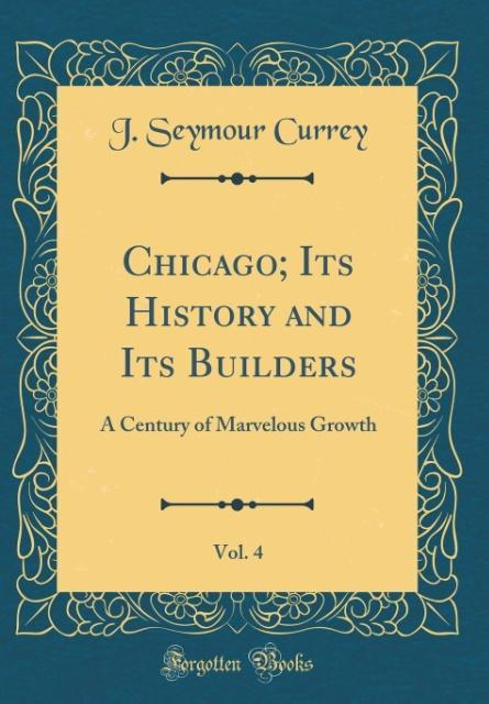 Chicago; Its History and Its Builders, Vol. 4