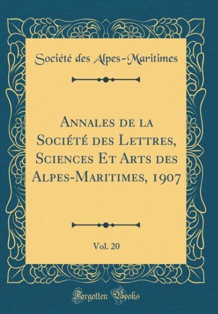 Annales de la Société des Lettres, Sciences Et Arts des Alpes-Maritimes, 1907, Vol. 20 (Classic Reprint)