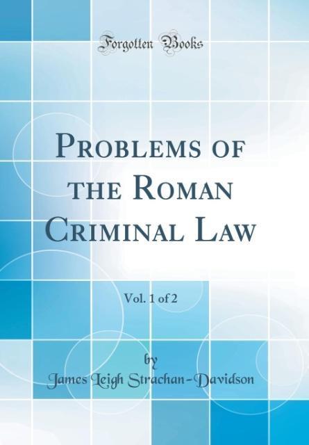 Problems of the Roman Criminal Law, Vol. 1 of 2 (Classic Reprint)