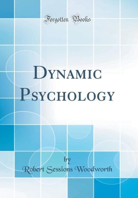 Dynamic Psychology (Classic Reprint)