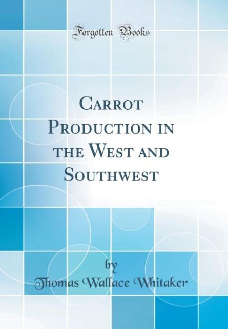 Carrot Production in the West and Southwest (Classic Reprint)