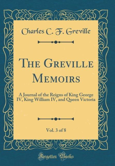 The Greville Memoirs, Vol. 3 of 8
