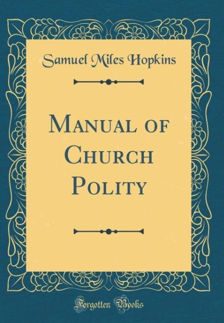 Manual of Church Polity (Classic Reprint)
