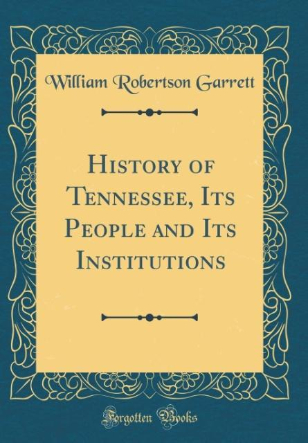 History of Tennessee, Its People and Its Institutions (Classic Reprint)