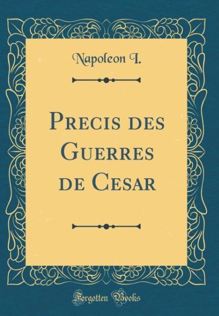 Précis des Guerres de César (Classic Reprint)