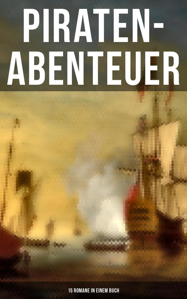 Piraten-Abenteuer: 15 Romane in einem Buch als eBook