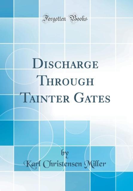 Discharge Through Tainter Gates (Classic Reprint)