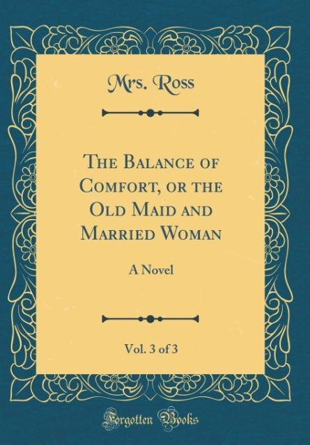 The Balance of Comfort, or the Old Maid and Married Woman, Vol. 3 of 3