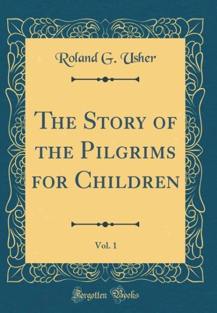 The Story of the Pilgrims for Children, Vol. 1 (Classic Reprint)