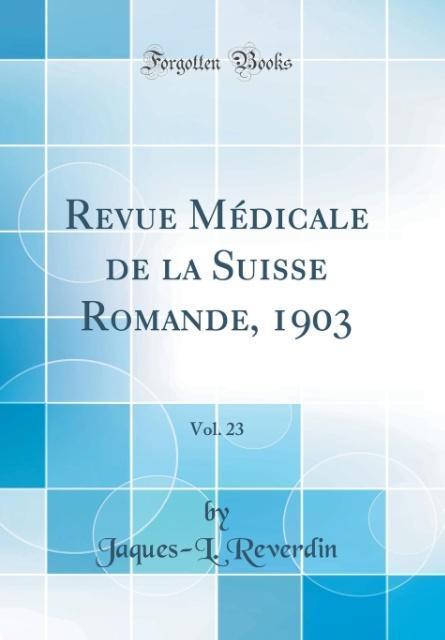 Revue Médicale de la Suisse Romande, 1903, Vol. 23 (Classic Reprint)
