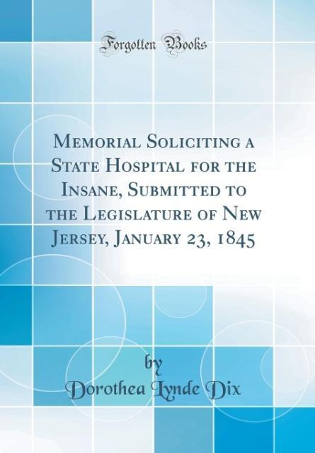 Memorial Soliciting a State Hospital for the Insane, Submitted to the Legislature of New Jersey, January 23, 1845 (Class