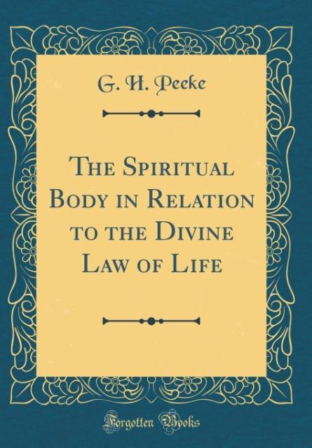 The Spiritual Body in Relation to the Divine Law of Life (Classic Reprint)