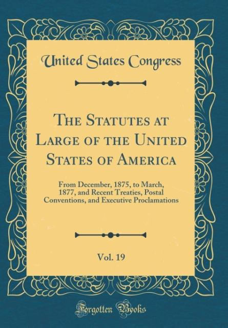 The Statutes at Large of the United States of America, Vol. 19