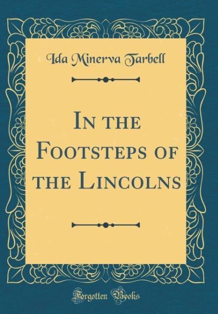 In the Footsteps of the Lincolns (Classic Reprint)