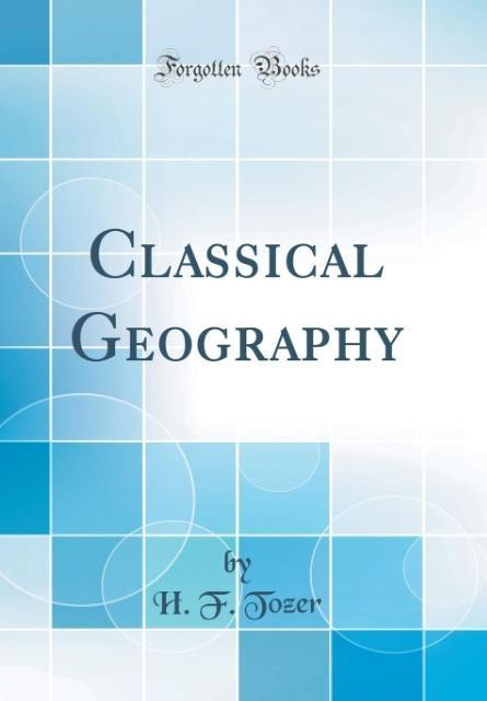 Classical Geography (Classic Reprint)