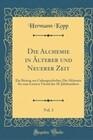 Die Alchemie in Älterer und Neuerer Zeit, Vol. 1