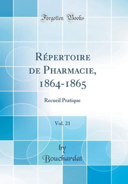 Répertoire de Pharmacie, 1864-1865, Vol. 21