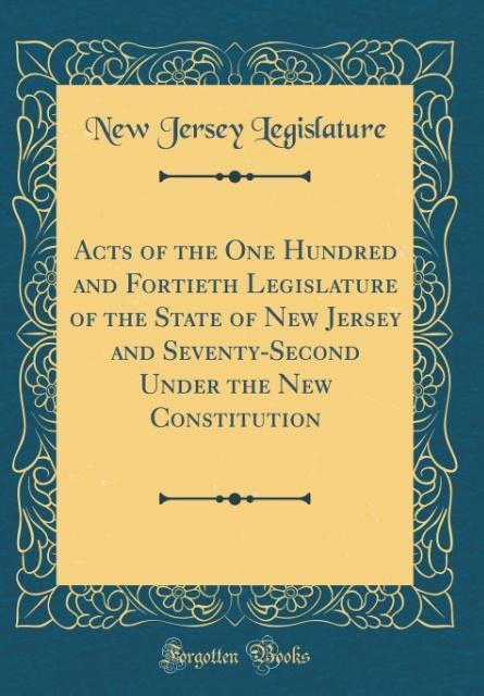 Acts of the One Hundred and Fortieth Legislature of the State of New Jersey and Seventy-Second Under the New Constitutio