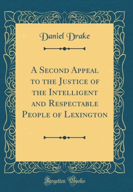 A Second Appeal to the Justice of the Intelligent and Respectable People of Lexington (Classic Reprint)