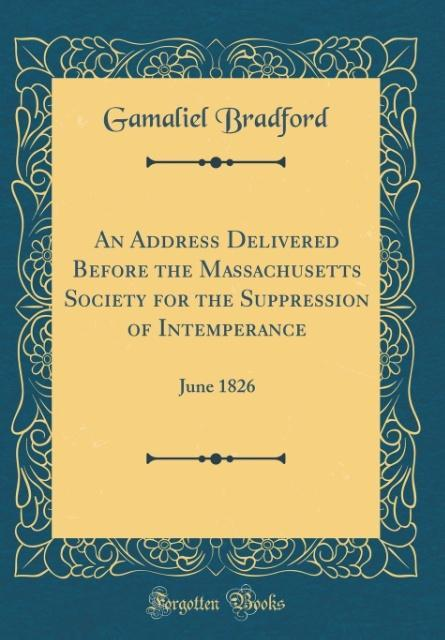 An Address Delivered Before the Massachusetts Society for the Suppression of Intemperance