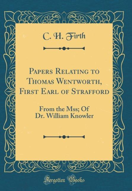 Papers Relating to Thomas Wentworth, First Earl of Strafford als Buch von C. H. Firth