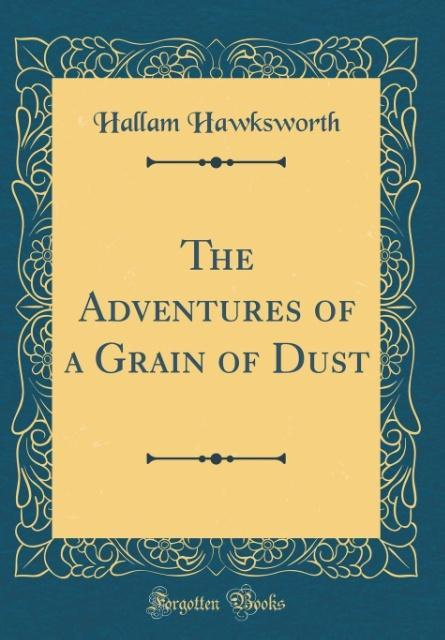 The Adventures of a Grain of Dust (Classic Reprint)