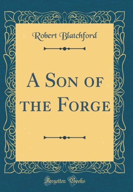 A Son of the Forge (Classic Reprint)