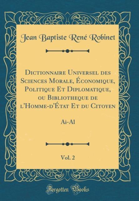 Dictionnaire Universel des Sciences Morale, Économique, Politique Et Diplomatique, ou Bibliotheque de l'Homme-d'État Et