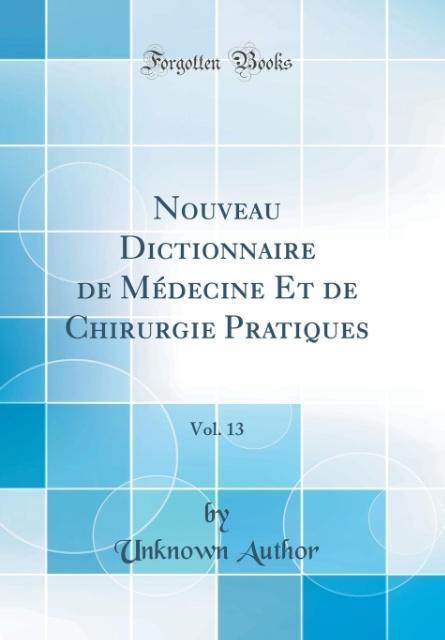 Nouveau Dictionnaire de Médecine Et de Chirurgie Pratiques, Vol. 13 (Classic Reprint)